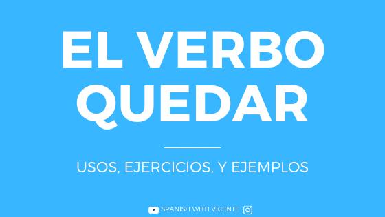 El verbo quedar, usos ejercicios y ejemplos.