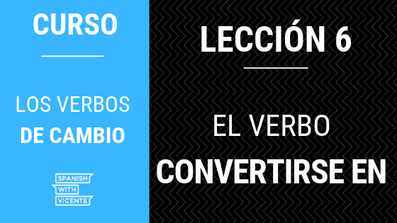 Lección 6 el verbo convertirse en