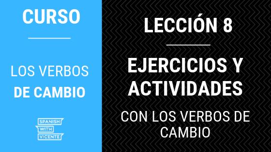 Lección 8 Ejercicios y Actividades con los verbos de cambio