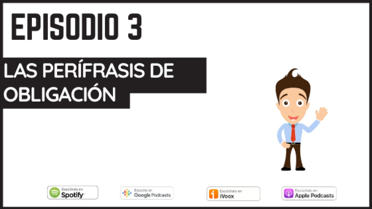 3 – Podcast sobre las perífrasis de obligación