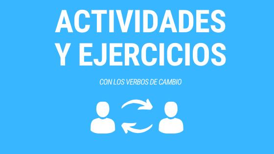 actividades y ejercicios con los verbos de cambio