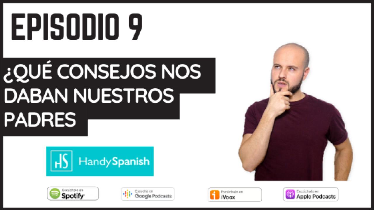 9 – ¿Qué consejos nos daban nuestros padres? (con Handy Spanish)