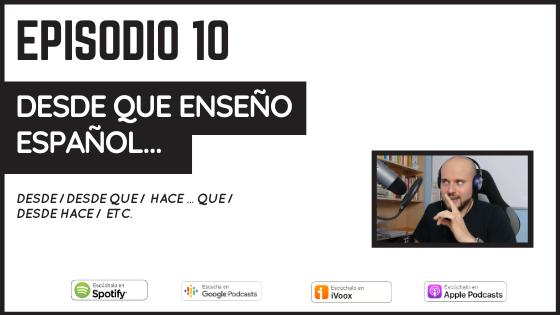 desde que enseño español podcast desde desde que hace hace que