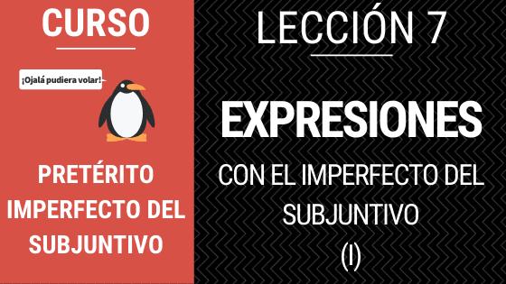 Lección 7 expresiones con el imperfecto del subjuntivo