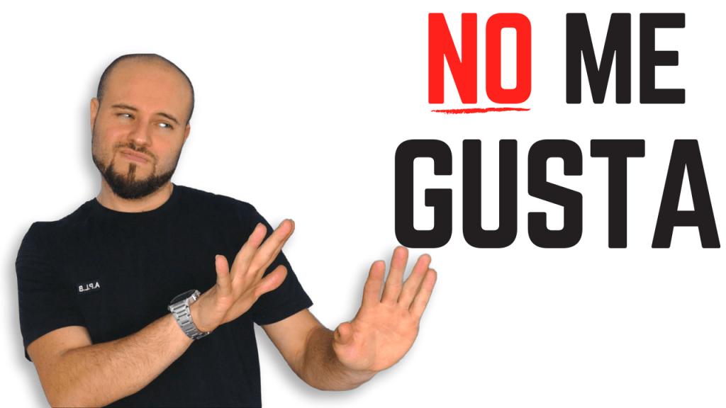 Diferentes formas de decir NO ME GUSTA en español
