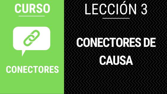 Lección 3 conectores de causa o causales