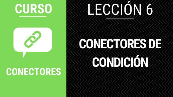 Lección 6 conectores de condición o condicionales