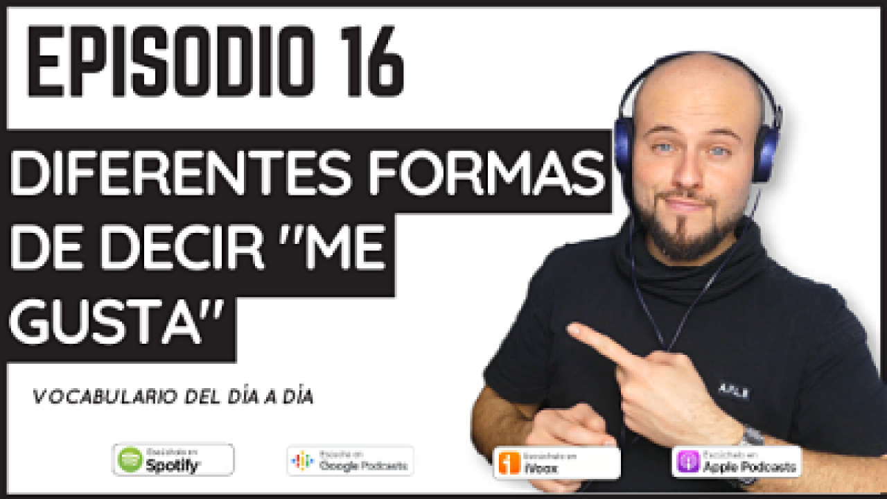 16 – Diferentes formas de decir me gusta en español