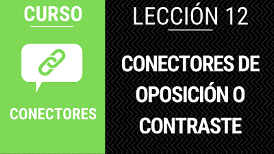 Lección 12 Conectores de oposición o contraste