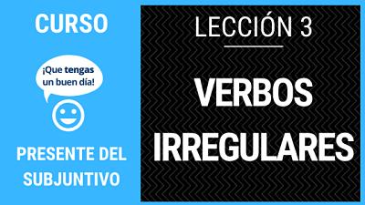Lección 3 cómo conjugar verbos irregulares del presente del subjuntivo
