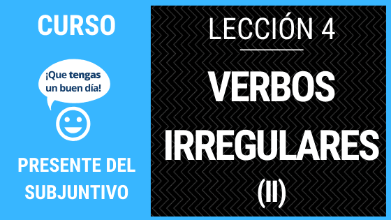 Lección 4 irregulares del presente del subjuntivo (II)