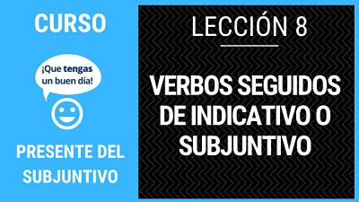 Lección 8 verbos seguidos de indicativo o subjuntivo