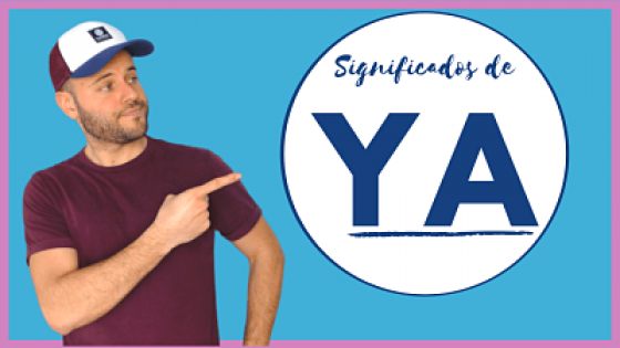 Diferentes significados de YA en español