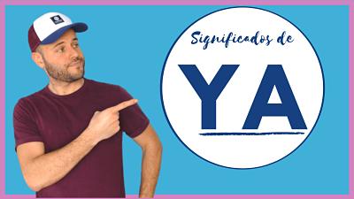 Significados de YA en español