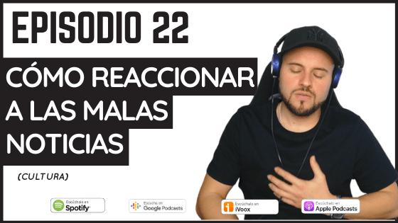 Podcast 22 Cómo reaccionar a las malas noticias
