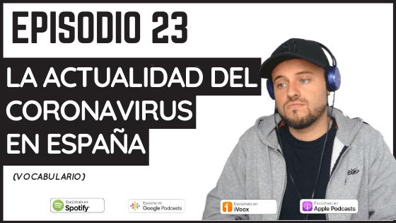 Podcast 23 La actualidad del coronavirus en España