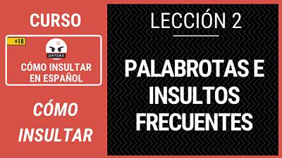 Lección 2 Palabrotas e insultos frecuentes en español
