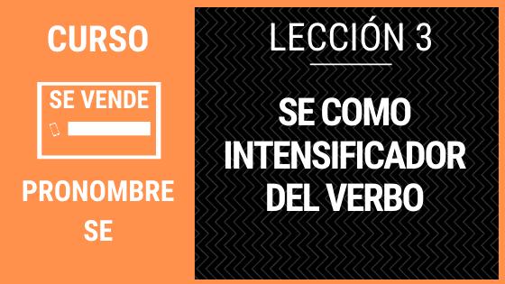 Lección 3 SE intensificador del verbo o se dativo
