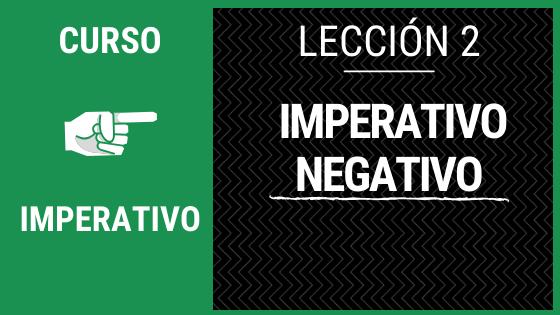 Lección 2 imperativo negativo verbos regulares