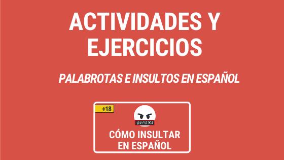 Lección 6 Actividades y ejercicios con las palabrotas e insultos de España