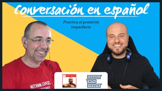 Conversación con Sergi Martin para practicar el imperfecto