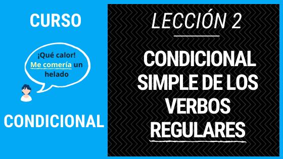 Lección 2 Condicional simple de los verbos regulares terminaciones conjugaciones