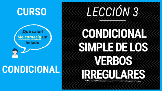 Lección 3 condicional simple de los verbos irregulares