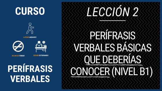 Lección 2 perífrasis verbales básicas que deberías conocer (nivel b1) nivel a2
