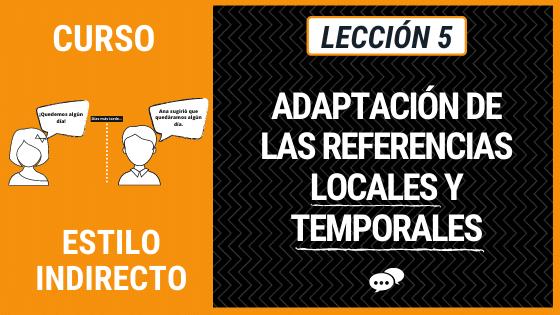 LEcción 5 adaptación de las referencias locales y temporales