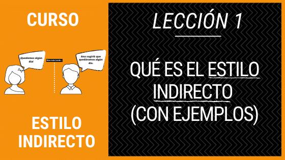 Lección 1 qué es el estilo indirecto con ejemplos