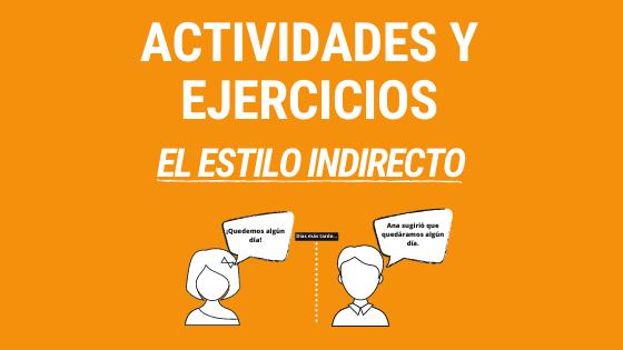 Lección 6 actividades y ejercicios con el estilo indirecto