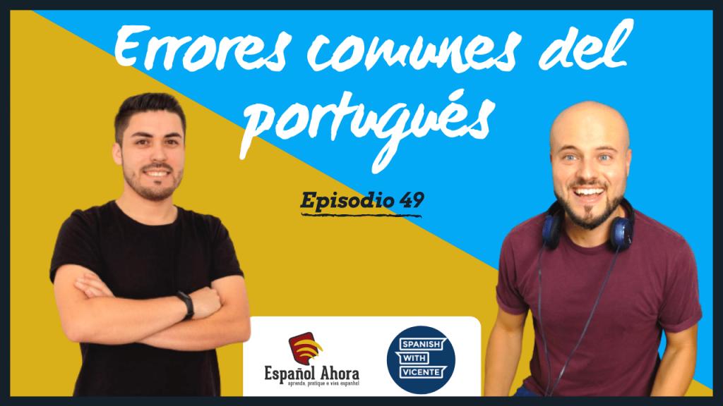 Episodio 49 errores comunes de los portugueses cuando hablan español