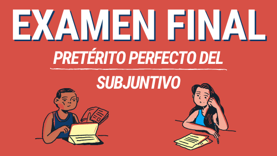 LEcción 6 examen final del pretérito perfecto del subjuntivo test gramática