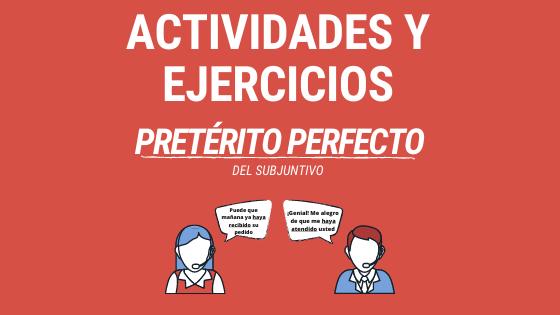 Lección 5 Actividades y ejercicios con el pretérito perfecto del subjuntivo