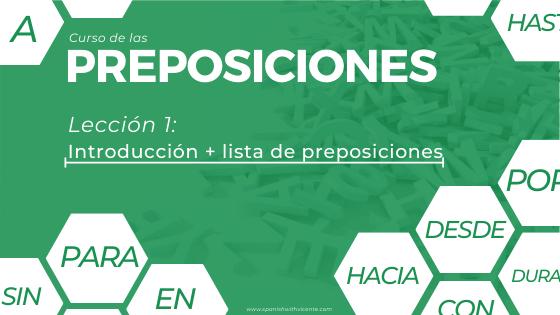 Lección 1 introducción qué es una preposición y lista actualizada de las preposicones en español