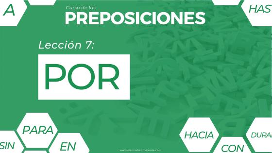 Lección 7 cómo y cuándo se usa la preposición POR, usos de por