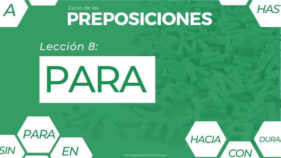 Lección 8 Cómo y cuándo se usa la preposición PARA las preposiciones en español usos y ejemplos con PARA