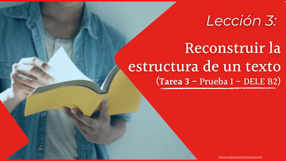 Cómo es la tarea 3 del DELE B2 de la comprensión de lectura Prueba 1 Instituto Cervantes