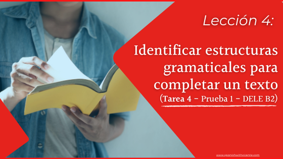Cómo es la tarea 4 del DELE B2 de la comprensión de lectura Prueba 1 Instituto Cervantes