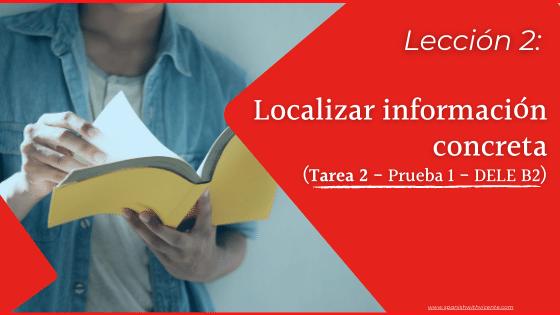 Lección 2 Cómo es la TAREA 2 de la Comprensión de lectura (leer textos) del examen DELE B2