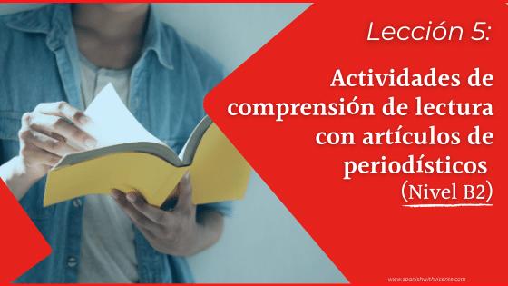 Lección 5 Comprensión de lectura de artículos de periódico nivel B2 mejorar la comprensión lectora DELE B2