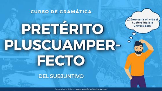 Curso completo de gramática del pretérito pluscuamperfecto del subjuntivo