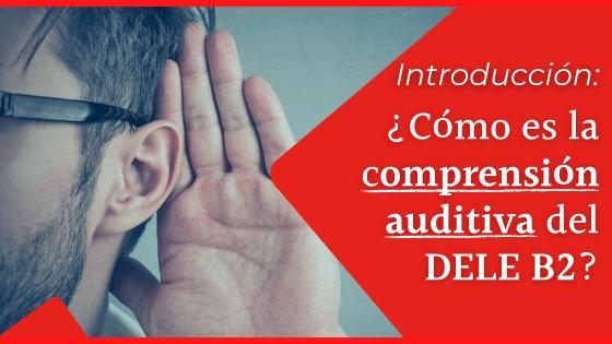 Cómo es la prueba 2 de comprensión auditiva del examen DELE B2 del Instituto Cervantes Lección de introducción al Curso DELE B2 Prueba 2