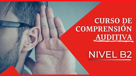 Curso de comprensión auditiva del examen DELE B2 curso completo con audios y actividades del examen DELE instituto cervantes