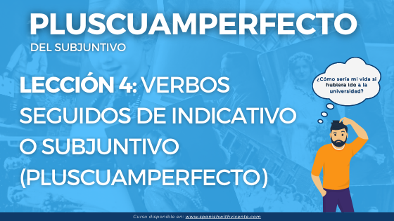 Lección 4 indicativo o subjuntivo con el pretérito pluscuamperfecto