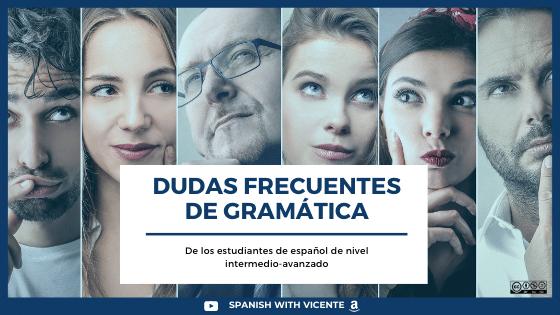 Preguntas frecuentes de gramática de los estudiantes de español intermedio avanzado dudas comunes del español