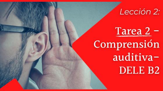 Tarea 2 comprensión auditiva DELE B2 ¿Cómo es la tarea 2 de la comprensión auditiva examen DELE B2 del Instituto Cervantes - Trucos y consejos