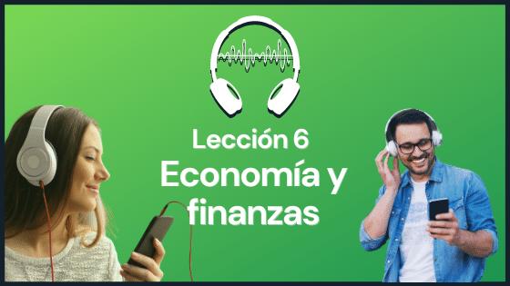 Lección 6 practicar la comprensión auditiva con audios sobre economía y finanzas vocabulario avanzado