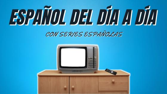 Curso de español del día a día con las series españolas 2